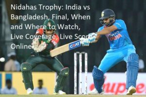 Nidahas Trophy: India vs Bangladesh, Final, When and Where to Watch, Live Coverage, Live Score Online