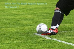 What Are The Most Popular Sports In The World