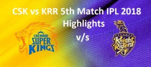 CSK vs KRR 5th Match IPL 2018 Highlights