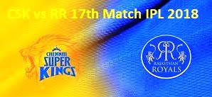 CSK vs RR 17th Match IPL 2018 Highlights