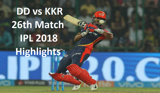 DD vs KKR 26th Match IPL 2018 Highlights