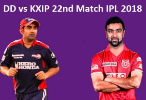 DD vs KXIP 22nd Match IPL 2018