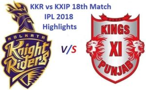 KKR vs KXIP 18th Match IPL 2018 highlights