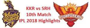 KKR vs SRH 10th Match IPL 2018 Highlights