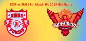 KXIP vs SRH 16th Match IPL 2018 Highlights