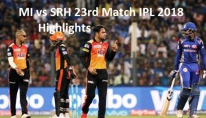 MI vs SRH 23rd match IPL 2018 Highlights