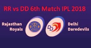 RR vs DD 6th Match IPL 2018