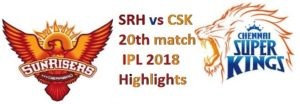 SRH vs CSK 20th match IPL 2018 Highlights