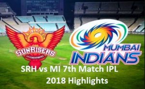SRH vs MI 7th Match IPL 2018 Highlights