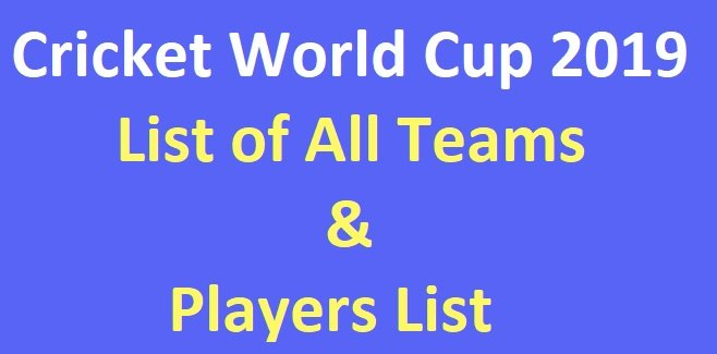 ICC Cricket World Cup 2019 : List of All Players, Cricket World Cup 2019  Squad - Complete List